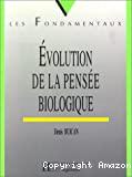 Evolution de la pensée biologique.