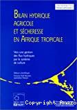 Bilan hydrique agricole et sécheresse en Afrique Tropicale. Vers une gestion des flux hydriques par le système de culture