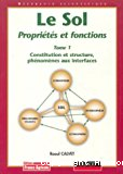 Le Sol : propriétés et fonctions. T 1 : Constitution, structure, phénomènes aux interfaces.