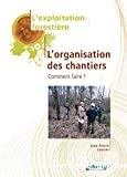 Exploitation forestière. L'organisation des chantiers : comment faire ?