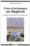 L'eau et les hommes au Maghreb : contribution à une politique de l'eau en Méditerranée