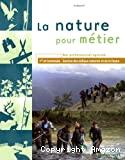 La nature pour métier : bac professionnel agricole, 1re et terminale Gestion des milieux naturels et de la faune