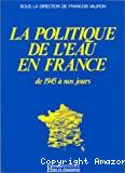 La politique de l'eau en France de 1945 à nos jours