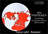 Atlas stratégique. Géopolitique des rapports de forces dans le monde.