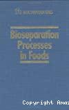 Bioseparation processes in foods - 18th IFT basic symposium (24/06/1994 - 25/06/1994, Atlanta, Etats-Unis).