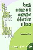 Aspects juridiques de la conservation de l'Ours brun en France.