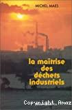 La maîtrise des déchets industriels.