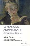 Le français administratif. Ecrire pour être lu