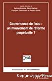 Gouvernance de l'eau, un mouvement de réforme perpétuelle ?