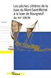 Les pêches côtières de la baie du Mont-Saint-Michel à la baie de Bourgneuf au XIXe siècle