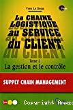 La chaîne logistique au service des clients. (2 Vol.) Tome 2 : La gestion et le contrôle.