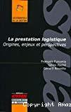La prestation logistique : origines, enjeux et perspectives.