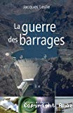 La guerre des barrages. Développement forcé, populations sacrifiées, environnement dévasté.