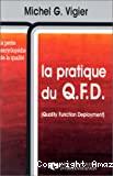 La pratique du Q.F.D. (Quality Function Deployment).