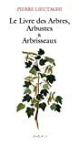 Le livre des arbres, arbustes & arbrisseaux, nouvelle édition