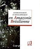 Environnement et développement en Amazonie Brésilienne