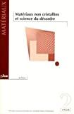 Matériaux non cristallins et science du désordre.