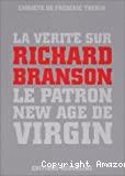 La vérité sur Richard Branson le patron new age de Virgin.