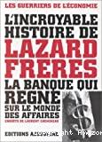 L'incroyable histoire de Lazard frères la banque qui règne sur le monde des affaires.