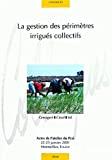 La gestion des périmètres irrigués collectifs. Actes de l'atelier du PCSI. 22 et 23 janvier 2001, Montpellier, France