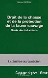 Droit de la chasse et de la protection de la faune sauvage. Guide des infractions.