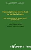 Chasse et pâturage dans les forêts du Nord de la France. Pour une archéologie du paysage sylvestre (XIe-XVIe siècles).