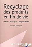 Recyclage des produits en fin de vie. Gestion. Techniques. Responsabilités.