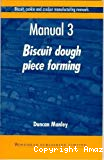 Biscuit, cookie and cracker manufacturing manuals. (6 Vol.) Manual 3 : Biscuit dough piece forming. Sheeting. Gauging. Cutting. Laminating. Rotary moulding. Extruding. Wire cutting. Depositing. Troubleshooting tips.