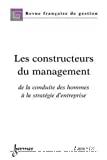 Les constructeurs du management. De la conduite des hommes à la stratégie d'entreprise.