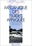 Mécanique des fluides appliquées. Ecoulements incompressibles dans les circuits, canaux et rivières autour de structures et dans l'environnement