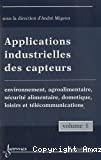 Applications industrielles des capteurs. Vol.1 : Environnement, agroalimentaire, sécurité alimentaire, domotique, loisirs et télécommunications.