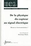 Mesure et instrumentation. Vol. 1 : De la physique du capteur au signal électrique.