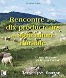 Rencontre avec dix producteurs en agriculture durable