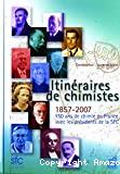 Itinéraires de chimistes. 1857-2007, 150 ans de chimie en France avec les présidents de la SFC.