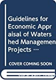 Guidelines for economic appraisal of watershed management projects