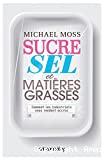 Sucre, sel et matières grasses