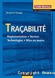 Traçabilité. Réglementation Normes. Technologies. Mise en oeuvre.