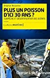 Plus un poisson d'ici trente ans ? Surpêche et désertification des océans
