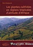 Les plantes cultivées en régions tropicales d'altitude d'Afrique