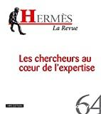 Hermès N° 64 : Les chercheurs au coeur de l'expertise