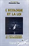 L'écologie et la loi. Le statut juridique de l'environnement
