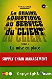 La chaîne logistique au service des clients. (2 Vol.) Tome 1 : La mise en place.