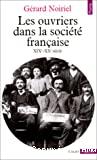 Les ouvriers dans la société française. XIXe - XXe siècle.