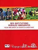 Des institutions rurales innovantes pour améliorer la sécurité alimentaire