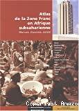 Atlas de la zone franc en Afrique subsaharienne : monnaie, économie, société