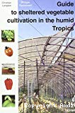 Guide to sheltered vegetable cultivation in the humid Tropics