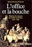 L'office et la bouche. Histoire des moeurs de la table en France 1300 - 1789.