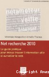 Net recherche 2010. Le guide pratique pour mieux trouver l'information utile et surveiller le web.