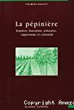 La pépinière : fruitière, forestière, arbustive, vigneronne et coloniale