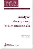 Analyse de signaux bidimensionnels (Traité IC2, série traitement du signal et de l'image)